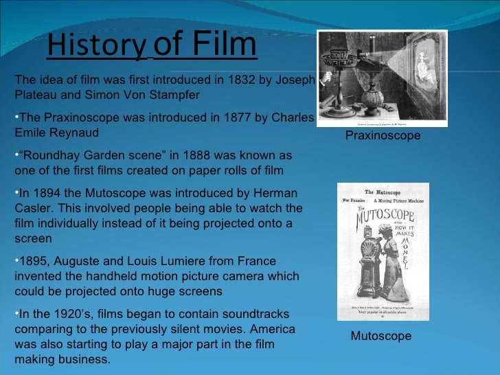 <ul><li>The idea of film was first introduced in 1832 by Joseph Plateau and Simon Von Stampfer </li></ul><ul><li>The Praxi...