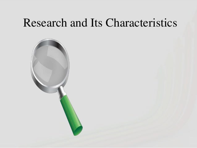 Research and Its Characteristics