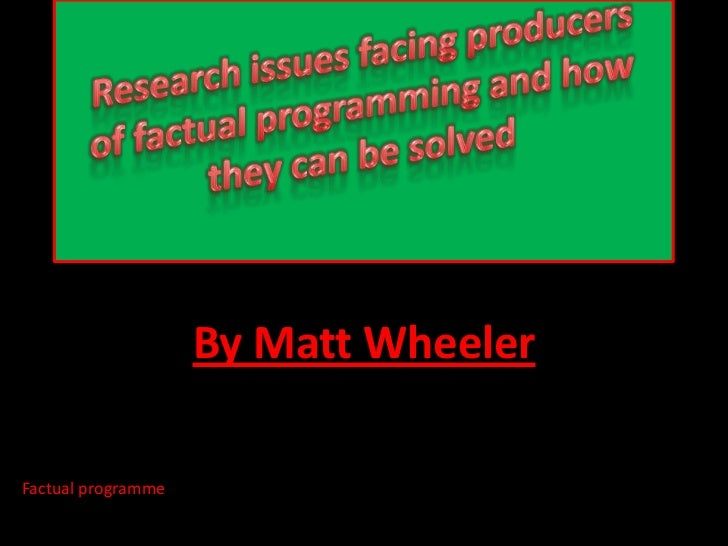 Research issues facing producers of factual programming and