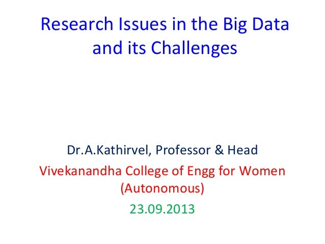 Research Issues in the Big Data and its Challenges Dr.A.Kathirvel, Professor & Head Vivekanandha College of Engg for Women...