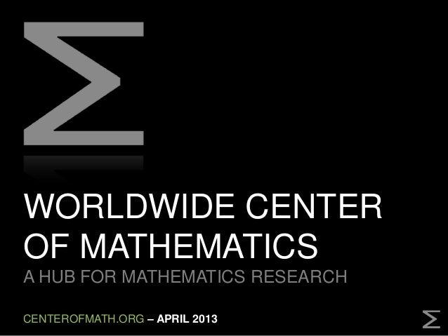 WORLDWIDE CENTEROF MATHEMATICSA HUB FOR MATHEMATICS RESEARCHCENTEROFMATH.ORG – APRIL 2013
