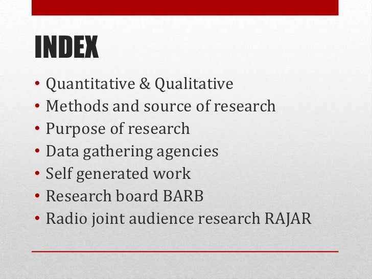 INDEX•   Quantitative & Qualitative•   Methods and source of research•   Purpose of research•   Data gathering agencies•  ...