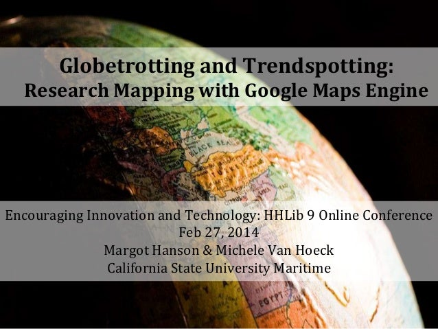 Globetrotting and Trendspotting: Research Mapping with Google Maps Engine  Encouraging Innovation and Technology: HHLib 9 ...