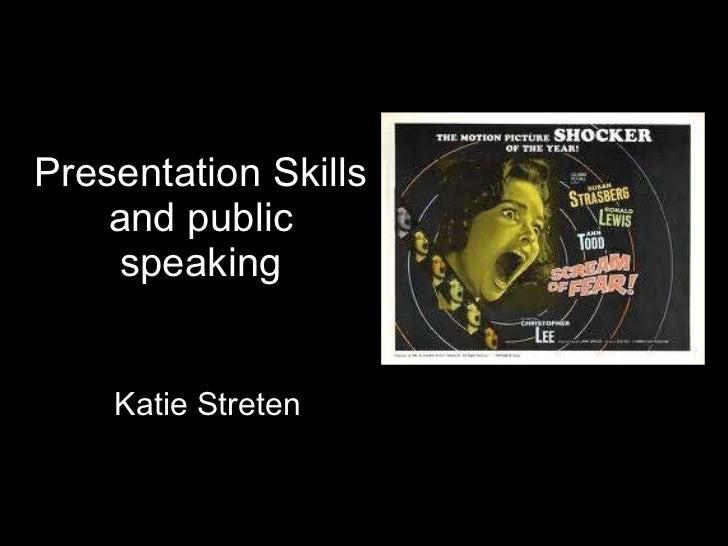 Presentation Skills and public speaking Katie Streten