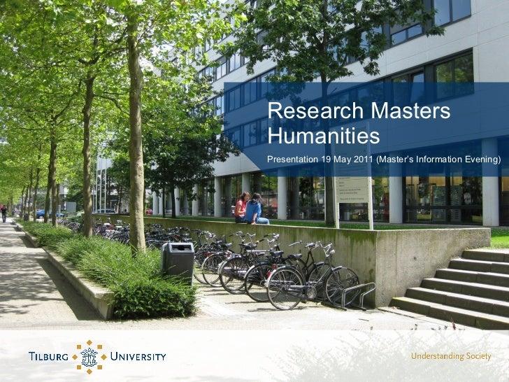 Research Masters Humanities <ul><li>Presentation 19 May 2011 (Master's Information Evening) </li></ul>