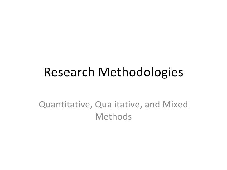 Research MethodologiesQuantitative, Qualitative, and Mixed              Methods