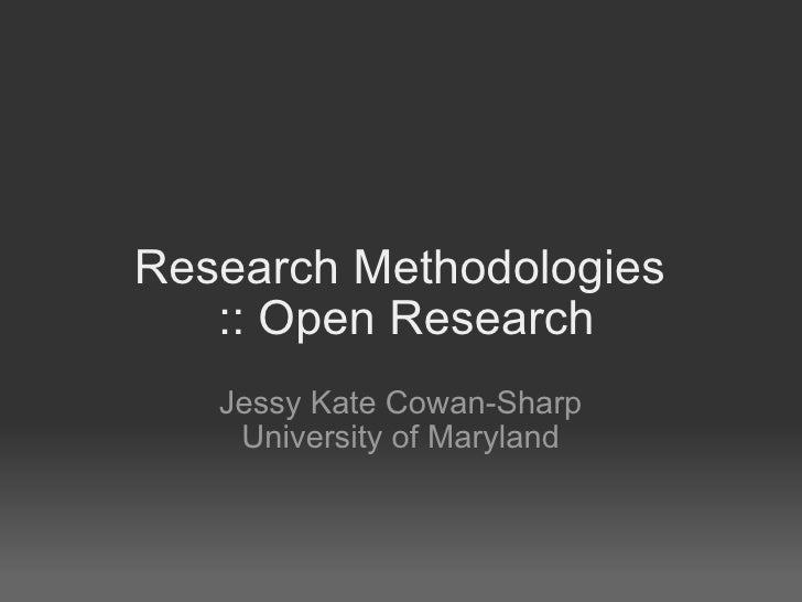 Research Methodologies  :: Open Research Jessy Kate Cowan-Sharp University of Maryland