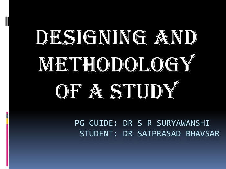 Designing and methodology of a study<br />             Pg guide: dr s r suryawanshi              student: dr saiprasad bha...
