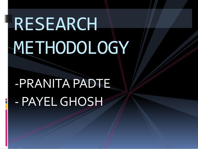 RESEARCHMETHODOLOGY-PRANITA PADTE- PAYEL GHOSH