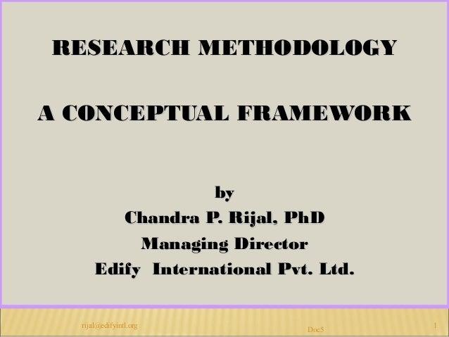 RESEARCH METHODOLOGYRESEARCH METHODOLOGYA CONCEPTUAL FRAMEWORKA CONCEPTUAL FRAMEWORKbybyChandra P. Rijal, PhDChandra P. Ri...