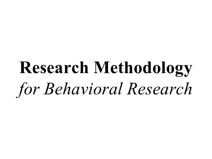 Research Methodologyfor Behavioral Research