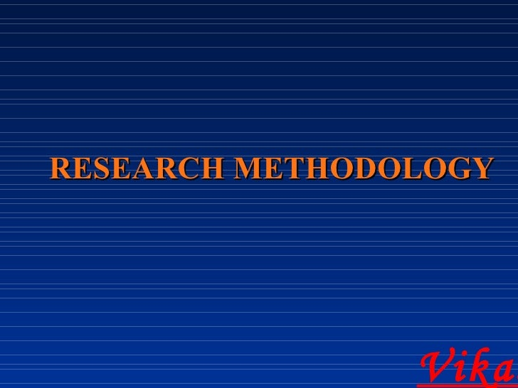 RESEARCH METHODOLOGY Vikas