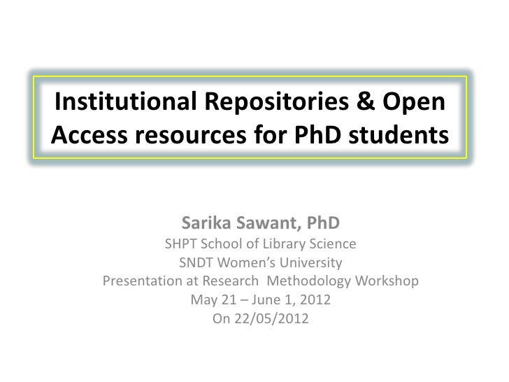 Institutional Repositories & OpenAccess resources for PhD students               Sarika Sawant, PhD              SHPT Scho...