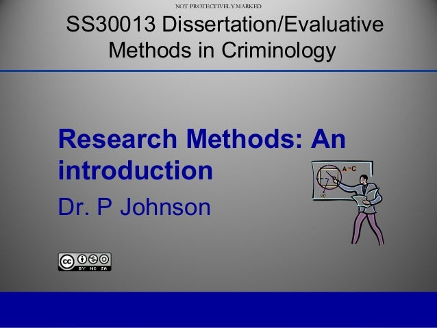 NOT PROTECTIVELY MARKED NOT PROTECTIVELY MARKED Research Methods: An introduction Dr. P Johnson SS30013 Dissertation/Evalu...