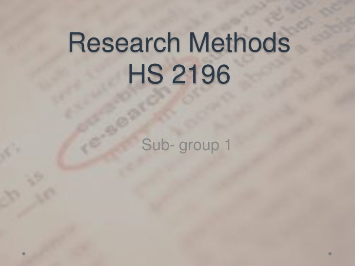 Research Methods    HS 2196     Sub- group 1