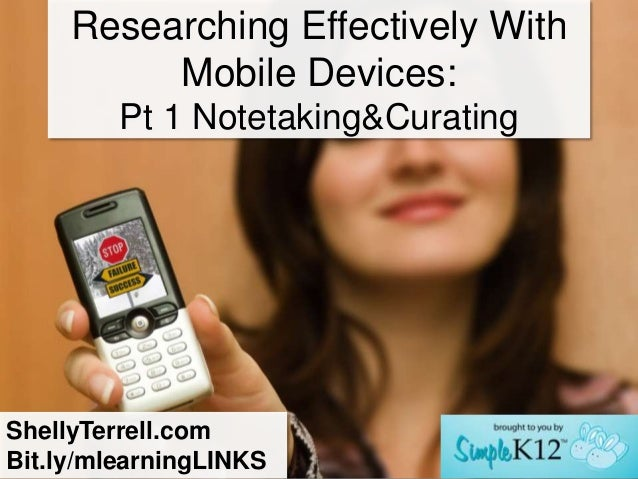 Researching Effectively With          Mobile Devices:         Pt 1 Notetaking&CuratingShellyTerrell.comBit.ly/mlearningLINKS