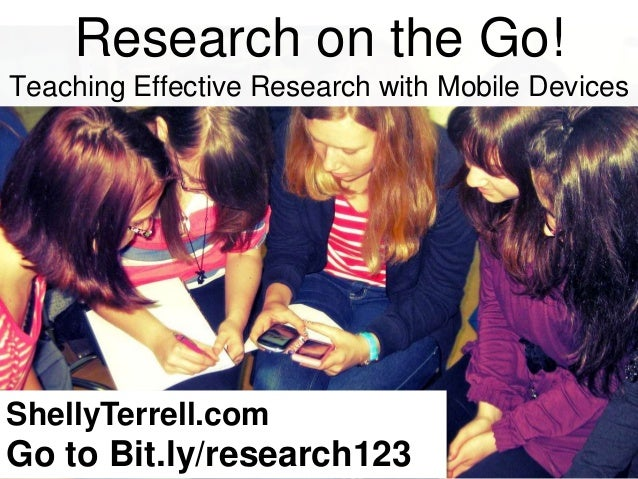 Research on the Go! Teaching Effective Research with Mobile Devices  ShellyTerrell.com  Go to Bit.ly/research123
