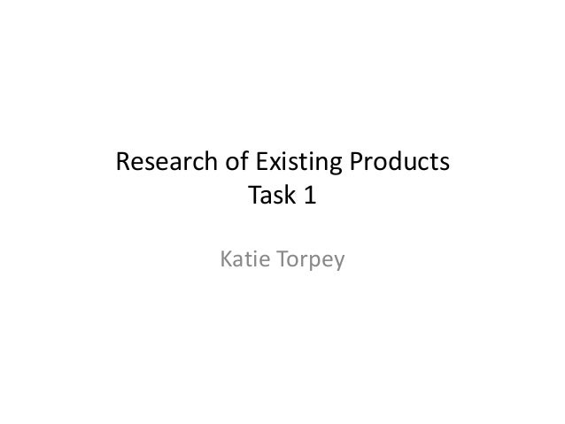Research of Existing Products Task 1 Katie Torpey