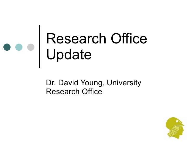 Research Office Update Dr. David Young, University Research Office