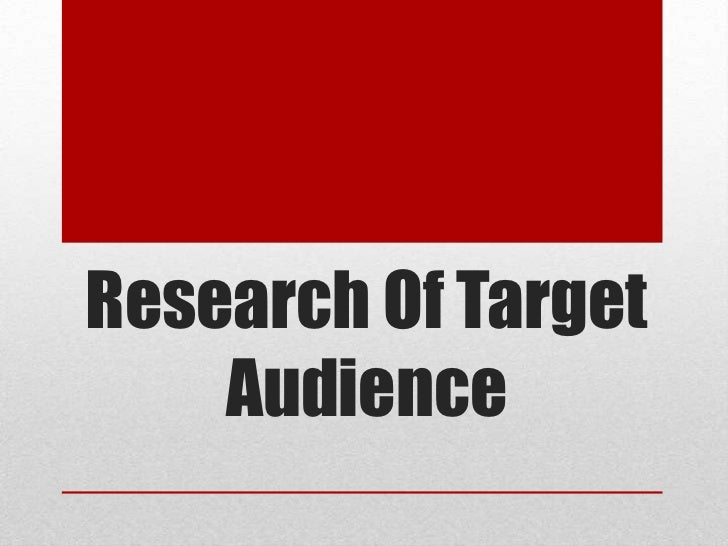 Research Of Target    Audience
