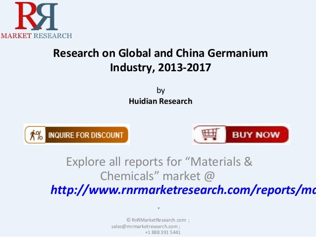 "Research on Global and China Germanium Industry, 2013-2017 by Huidian Research Explore all reports for ""Materials & Chemic..."
