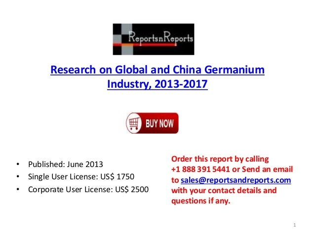 Research on Global and China Germanium Industry, 2013-2017 • Published: June 2013 • Single User License: US$ 1750 • Corpor...