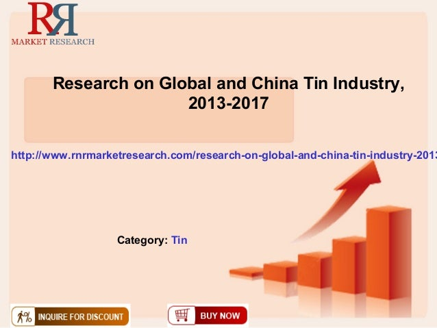 Research on Global and China Tin Industry,2013-2017http://www.rnrmarketresearch.com/research-on-global-and-china-tin-indus...