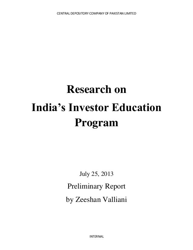 CENTRAL DEPOSITORY COMPANY OF PAKISTAN LIMITED INTERNAL Research on India's Investor Education Program July 25, 2013 Preli...