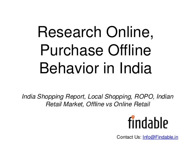 Research Online, Purchase Offline Behavior in India Contact Us: Info@Findable.in India Shopping Report, Local Shopping, RO...