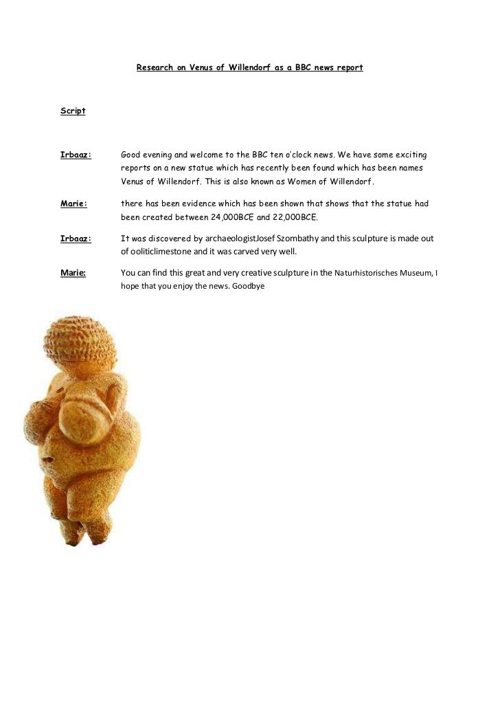 Research on Venus of Willendorf as a BBC news report<br />Script<br />Irbaaz:Good evening and welcome to the BBC ten o'clo...