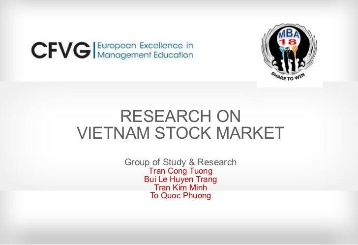 RESEARCH ON VIETNAM STOCK MARKET Group of Study & Research Tran Cong Tuong Bui Le Huyen Trang Tran Kim Minh To Quoc Phuong