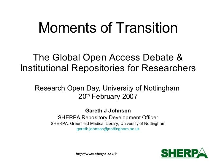 Moments of Transition The Global Open Access Debate & Institutional Repositories for Researchers Research Open Day, Univer...