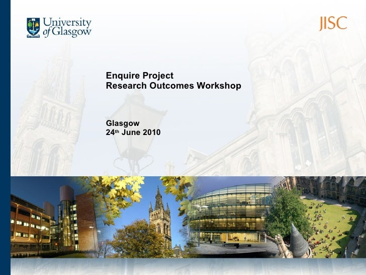 Enquire Project Research Outcomes Workshop Glasgow 24 th  June 2010