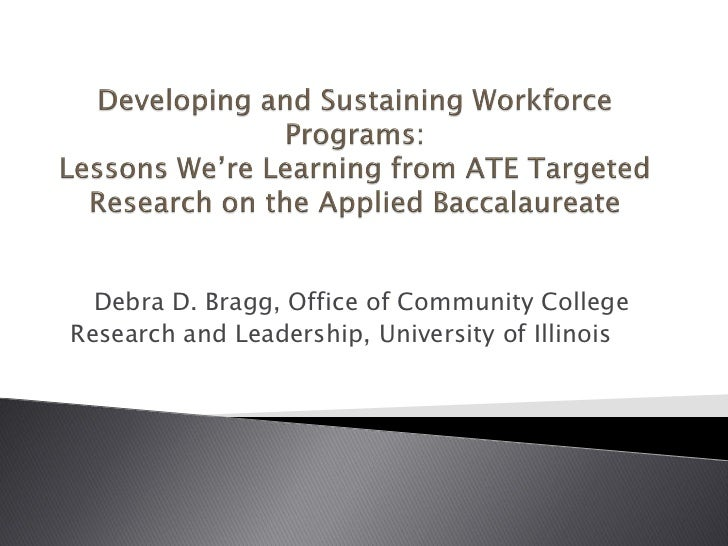 Debra D. Bragg, Office of Community CollegeResearch and Leadership, University of Illinois