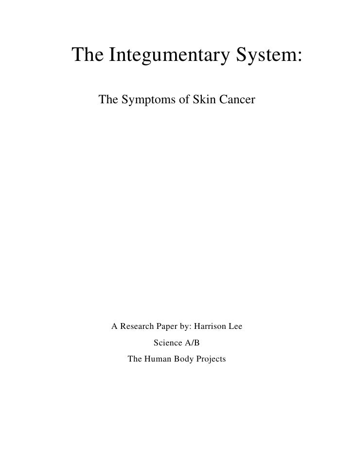 The Integumentary System:<br />The Symptoms of Skin Cancer<br />A Research Paper by: Harrison Lee <br />Science A/B<br />T...