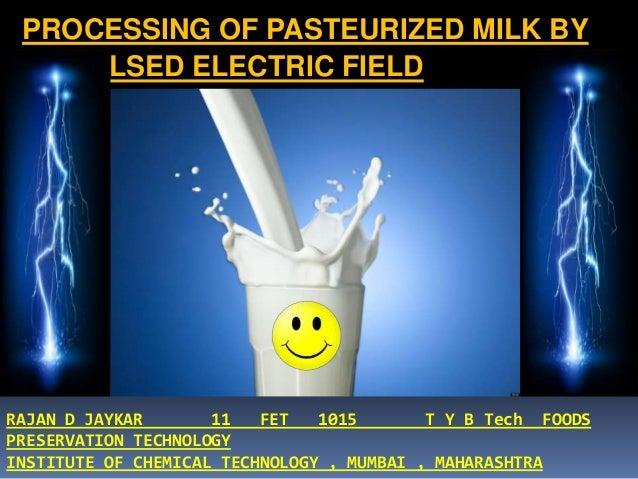 PROCESSING OF PASTEURIZED MILK BY PULSED ELECTRIC FIELD RAJAN D JAYKAR 11 FET 1015 T Y B Tech FOODS PRESERVATION TECHNOLOG...