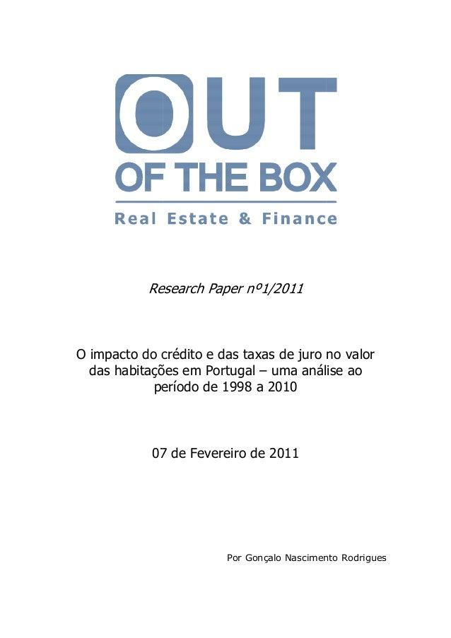 Research Paper nº1 nº1/2011  O impacto do crédito e das taxas de juro no valor das habitações em Portugal – uma análise ao...