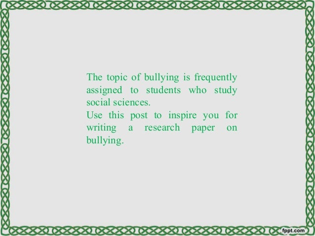Any ideas for a research paper on bullying?