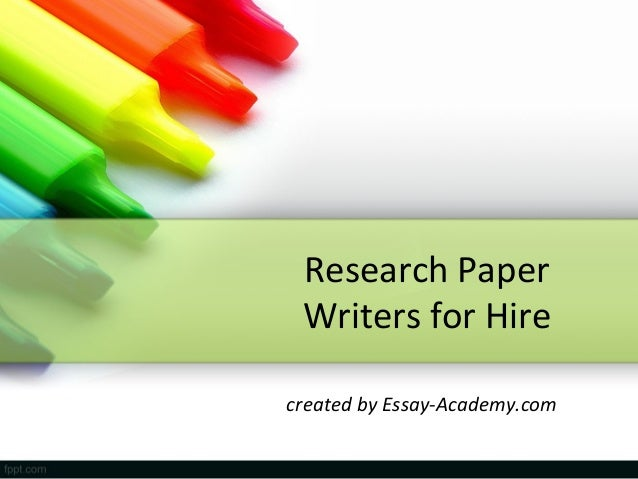 research paper writers for hire Hire the best research paper writers work with the world's best talent on upwork — the top freelancing website trusted by over 5 million businesses.