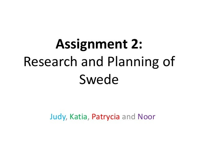 Assignment 2: Research and Planning of Swede Judy, Katia, Patrycia and Noor