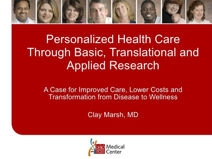 Personalized Health Care Through Basic, Translational and       Applied Research    A Case for Improved Care, Lower Costs ...