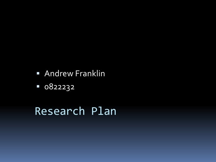 Andrew Franklin<br />0822232<br />Research Plan<br />