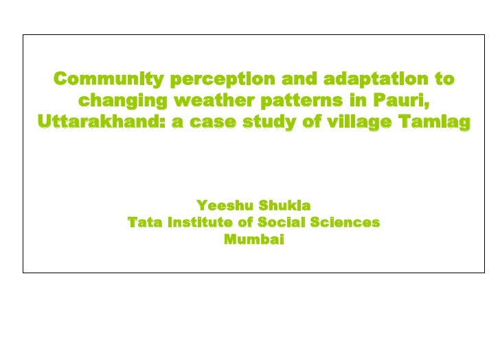 Community perception and adaptation to     changing weather patterns in Pauri, Uttarakhand: a case study of village Tamlag...