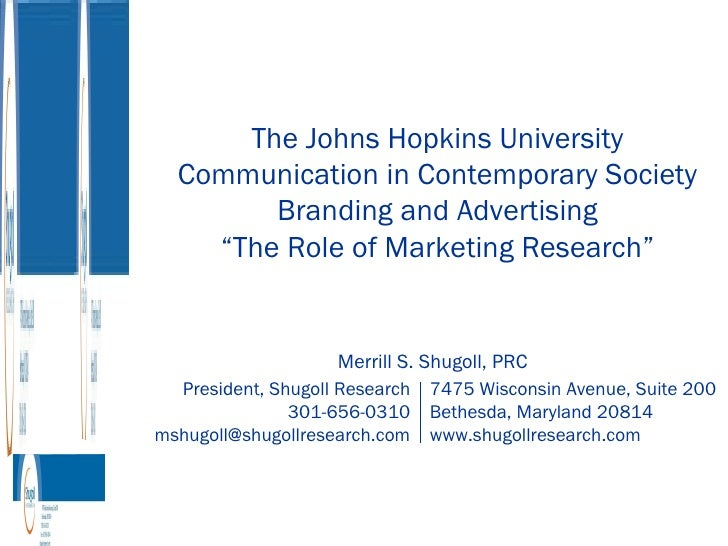"The Johns Hopkins University Communication in Contemporary Society Branding and Advertising "" The Role of Marketing Resear..."