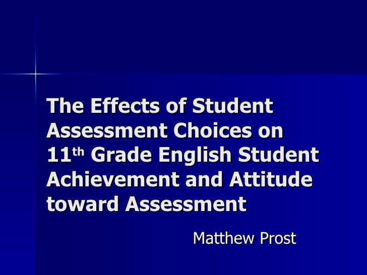 The Effects of Student Assessment Choices on 11 th  Grade English Student Achievement and Attitude toward Assessment Matth...