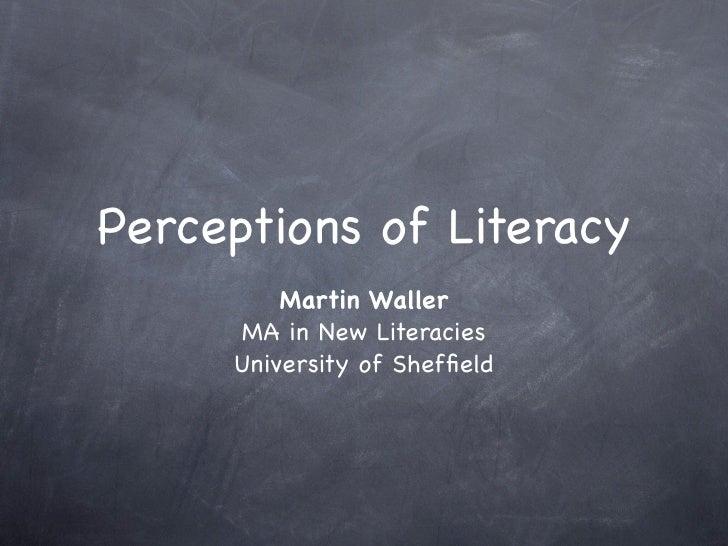 Perceptions of Literacy          Martin Waller      MA in New Literacies      University of Sheffield