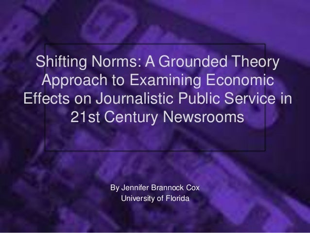 Shifting Norms: A Grounded Theory Approach to Examining Economic Effects on Journalistic Public Service in 21st Century Ne...
