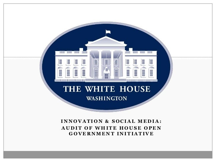 Innovation & Social Media:<br />Audit of White House Open Government Initiative<br />