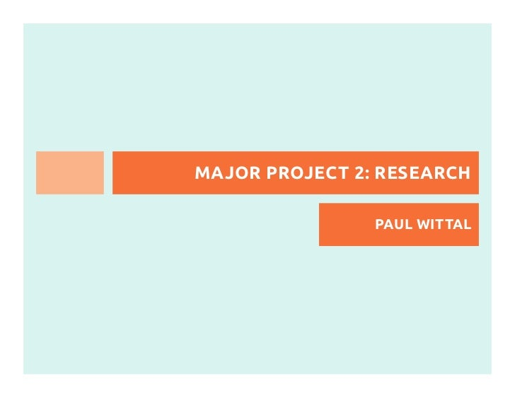 MAJOR PROJECT 2: RESEARCH                PAUL WITTAL