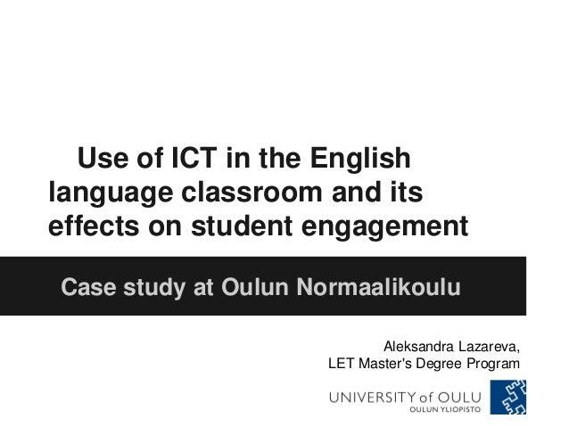 Use of ICT in the Englishlanguage classroom and itseffects on student engagementCase study at Oulun NormaalikouluAleksandr...